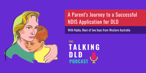 A Parent's Journey to a Successful DLD NDIS Application